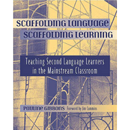 Scaffolding Language, Scaffolding Learning: Teaching Second Language Learners in the Mainstream Clas (BOK)