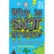 Why is Snot Green?: The Science Museum Question and Answer Book (BOK)