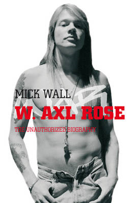 W. Axl Rose: The Unauthorized Biography (BOK)