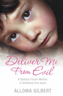 Deliver Me from Evil: A Sadistic Foster Mother, a Childhood Torn Apart (BOK)