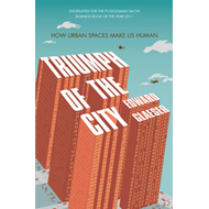 Triumph of the City: How Urban Spaces Make Us Human (BOK)