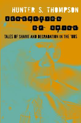 Generation of Swine: Tales of Shame and Degradation in the '80s (BOK)