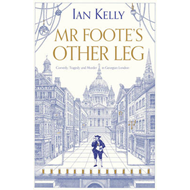 Mr Foote's Other Leg: Comedy, Tragedy and Murder in Georgian London (BOK)