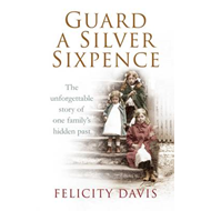 Guard a Silver Sixpence: My Yorkshire Family's Secret (BOK)