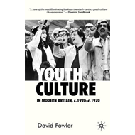 Youth Culture in Modern Britain, c. 1920-c. 1970: From Ivory Tower to Global Movement - a New Histor (BOK)