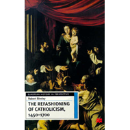 The Refashioning of Catholicism, 1450-1700: A Reassessment of the Counter-reformation (BOK)