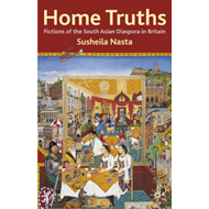 Home Truths: Fictions of the South Asian Diaspora in Britain (BOK)
