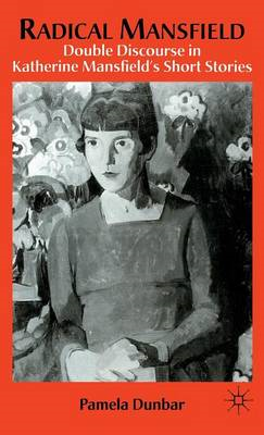 Radical Mansfield: Double Discourse in Katherine Mansfield's Short Stories (BOK)