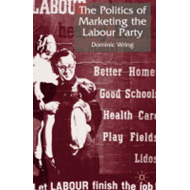Politics of Marketing the Labour Party: A Century of Stratified Electioneering (BOK)