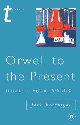 Orwell to the Present: Literature in England, 1945-2000 (BOK)