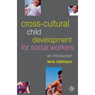 Cross-cultural Child Development for Social Workers: An Introduction (BOK)