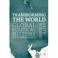 Transforming the World: Global Political History Since World War II (BOK)