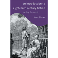 An Introduction to Eighteenth-century Fiction: Raising the Novel (BOK)