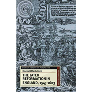 Later Reformation in England, 1547-1603 (BOK)