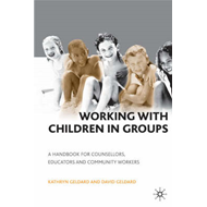 Working with Children in Groups: A Handbook for Counsellors, Educators and Community Workers (BOK)