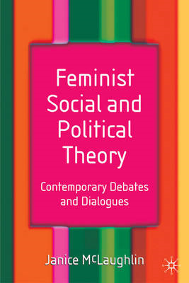 Feminist Social and Political Theory: Contemporary Debates and Dialogues (BOK)