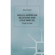 Anglo-American Relations and Cold War Oil: Crisis in Iran (BOK)
