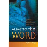 Alive to the Word: A Practical Theology of Preaching for the Whole Church (BOK)