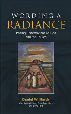 Wording a Radiance: Parting Conversations About God and the Church (BOK)