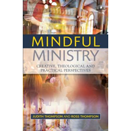 Mindful Ministry: Creative, Theological and Practical Perspectives (BOK)