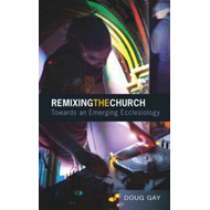 Remixing the Church: Towards an Emerging Ecclesiology (BOK)
