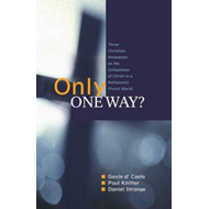 Only One Way?: Three Christian Responses to the Uniqueness of Christ in a Religiously Pluralist Worl (BOK)
