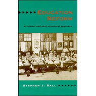 Education Reform: A Critical and Post Structural Approach (BOK)