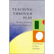 Teaching Through Play: Teachers' Thinking and Classroom Practise (BOK)