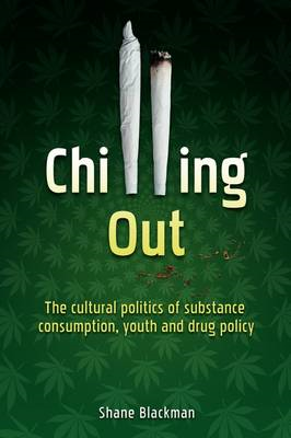Chilling Out: The cultural politics of substance consumption, youth and drug policy (BOK)