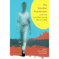 Intuitive Practitioner: On the Value of Not Always Knowing What One is Doing (BOK)