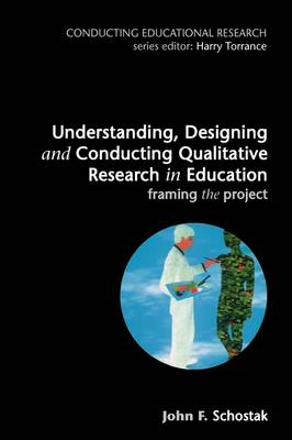 Understanding, Designing and Conducting Qualitative Research in Education: Framing the Project (BOK)