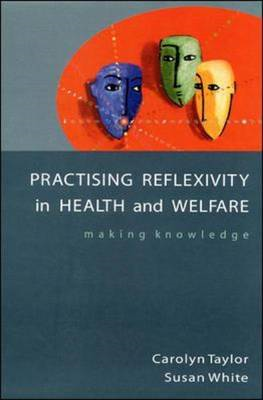 Practising Reflexivity In Health And Welfare (BOK)
