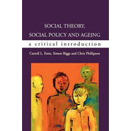 Social Theory, Social Policy and Ageing: Critical Perspectives (BOK)