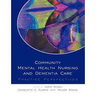 Community Mental Health Nursing and Dementia Care: Practice Perspectives (BOK)