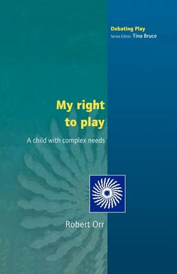 My Right to Play: A Child with Complex Needs (BOK)