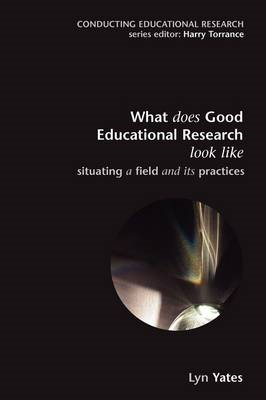 What Does Good Education Research Look Like?: Situating a Field and its Practices (BOK)