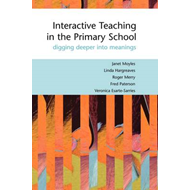 Interactive Teaching in the Primary School: Digging Deeper into Meanings (BOK)