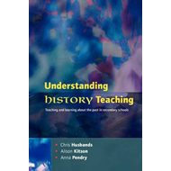Understanding History Teaching: Teaching and Learning About the Past in Secondary Schools (BOK)