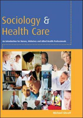 Sociology and Health Care: An Introduction for Nurses, Midwives and Allied Health Professionals (BOK)