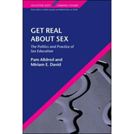 Get Real About Sex: The Politics and Practice of Sex Education (BOK)