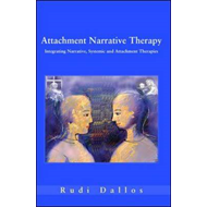 Attachment Narrative Therapy: Integrating Systemic, Narrative and Attachment Approaches (BOK)