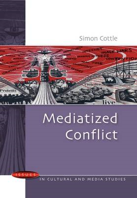 Mediatized Conflicts: Understanding Media and Conflicts in the Contemporary World (BOK)