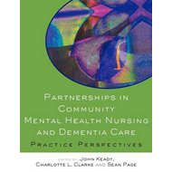 Partnerships in Community Mental Health Nursing and Dementia Care: Practice Perspectives (BOK)