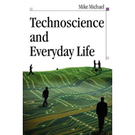 Technoscience and Everyday Life: The Complex Simplicities of the Mundane (BOK)