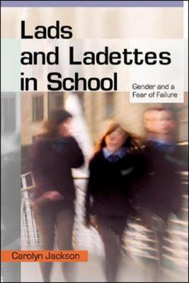 Lads and Ladettes in School: Gender and a Fear of Failure (BOK)