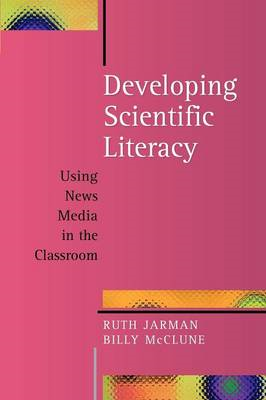 Developing Scientific Literacy: Using News Media in the Classroom (BOK)