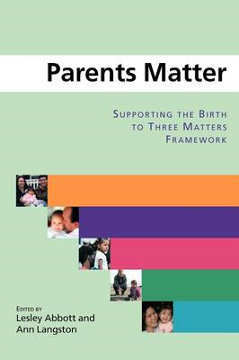 Parents Matter: Supporting the Birth to Three Matters Framework (BOK)
