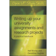 Writing Up Your University Assignments and Research Projects: A Practical Handbook (BOK)