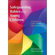 Safeguarding Babies and Young Children: A Guide for Early Ye (BOK)