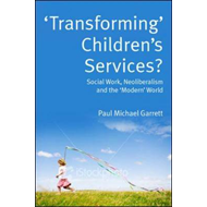 Transforming Children's Services: Social Work, Neoliberalism and the Modern World (BOK)